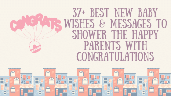 37+ New Baby Wishes: Shower the Happy Parents with Congratulations